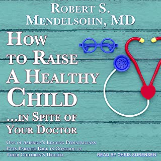 How to Raise a Healthy Child…In Spite Of Your Doctor: One of America's Leading Pediatricians Puts Parents Back in Control ...