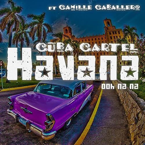 Havana (Ooh Na Na) by Cuba Cartel feat  Camille Caballero on