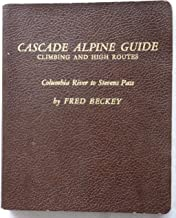 Cascade Alpine Guide: Climbing and High Routes--Columbia River to Stevens Pass