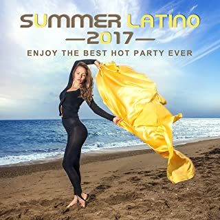 Summer Latino 2017: Enjoy the Best Hot Party Ever, Conga, Timba, Sensual Rumba, Bolero & Bachata, Latin Lounge & Relax del Mar