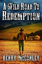 A Wild Road to Redemption: A Historical Western Adventure Book