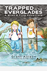 Trapped in the Everglades: A Wren and Frog Adventure: Book 3 (The Adventures of Wren and Frog) Kindle Edition