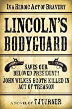Lincoln's Bodyguard: In A Heroic Act Of Bravery Saves Our Beloved President! John Wilkes Booth Killed In Act Of Treason