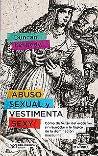 Abuso sexual y vestimenta sexy: Cómo disfrutar del erotismo sin reproducir la lógica de la dominación masculina (Mínima)