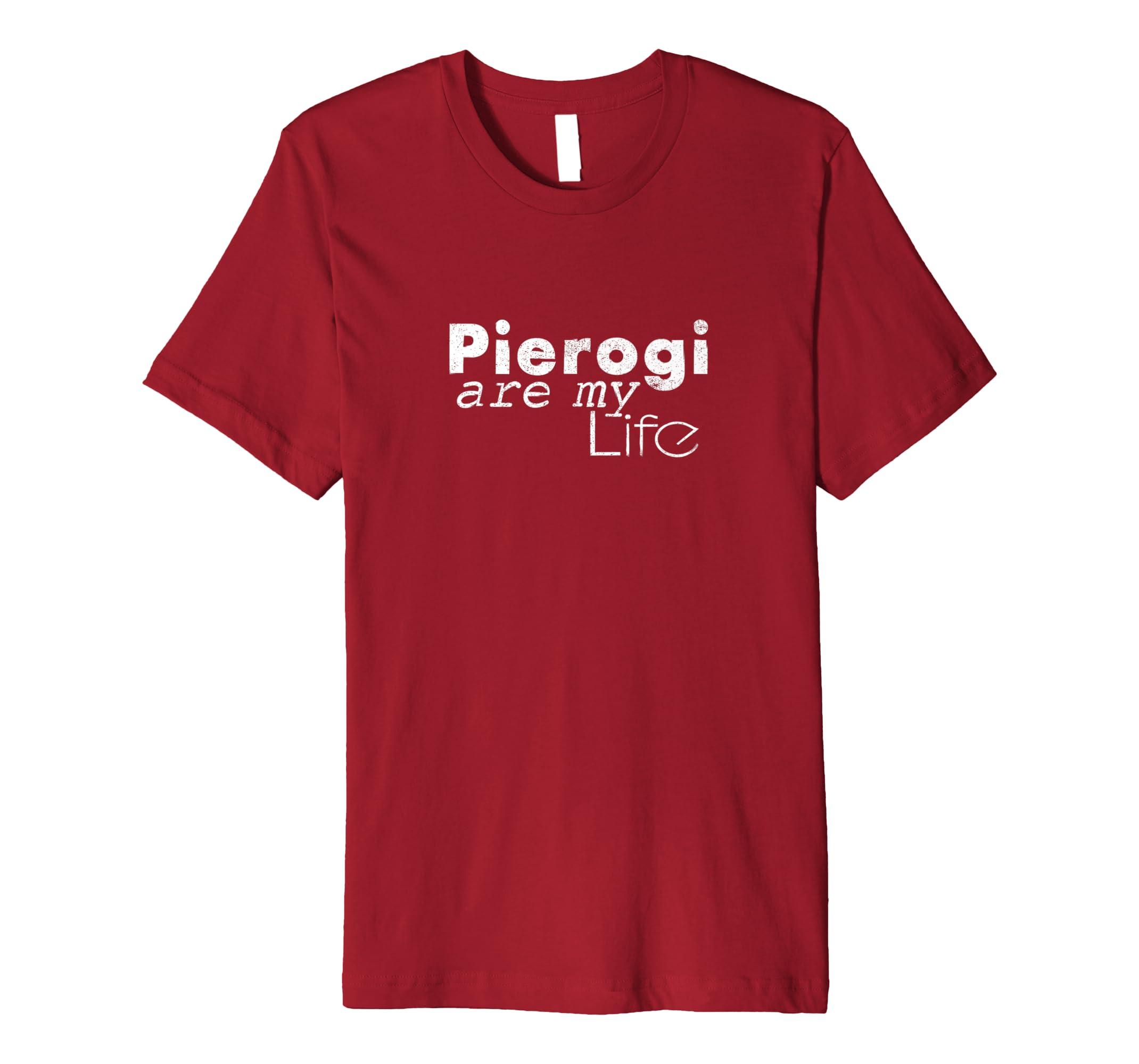 6c3066f7 Amazon.com: Pierogi are my life - Funny Polish T-Shirt Polish Food Tee:  Clothing