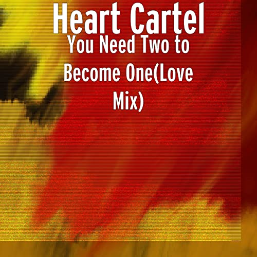 You Need Two to Become One (Love Mix) by Heart Cartel on ...