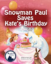 Snowman Paul Save Kate's Birthday (bedtime story, children's picture book, preschool, kids, kindergarten, ages 3 5)