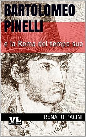 Bartolomeo Pinelli: e la Roma del tempo suo