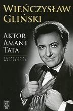 Wienczyslaw Glinski. Aktor, amant, tata