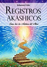 Registros Akáshicos: ¿Cómo Leer los Archivos del Alma? (Spanish Edition)