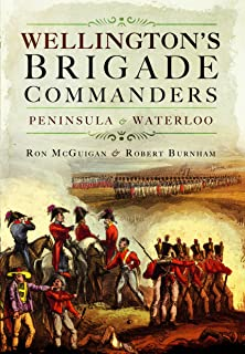 Wellington's Brigade Commanders: Peninsula and Waterloo