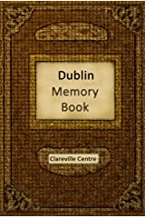 Dublin Memory Book: Recollections and Stories together comprising a Social History of Dublin and Ireland in the 20th Century Kindle Edition