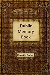 Dublin Memory Book: Recollections and Stories together comprising a Social History of Dublin and Ireland in the 20th Century (English Edition)