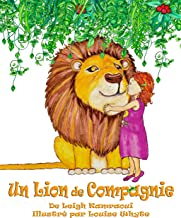 Un Lion de Compagnie : Un album pour enfants sur les lions: Pour les enfants qui rêve d'avoir un lion comme animal de compagnie ! (Science, nature, savoir et découverte t. 2) (French Edition)