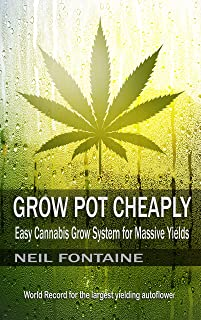 Grow Pot Cheaply: Easy Cannabis Grow System for Massive Yields