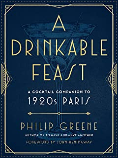 A Drinkable Feast: A Cocktail Companion to 1920s Paris
