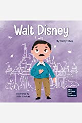 Walt Disney: A Kid's Book About Having the Courage to Pursue Our Dreams (Mini Movers and Shakers 13) Kindle Edition