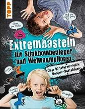 Extrembasteln für Stinkbombenleger und Weltraumpiloten: Über 90 total verrückte Outdoor-Bastelideen (German Edition)