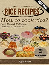 -->> RICE RECIPES - How to cook rice?: This Is ONLY Rice Cooking! (Fast, Easy & Delicious Cookbook Collection 1)