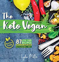 The Keto Vegan: 87 Low-Carb Recipes For A 100% Plant-Based Ketogenic Diet (Nutrition Guide) (The Carbless Cook Book 4)