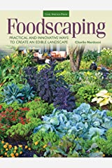 Foodscaping: Practical and Innovative Ways to Create an Edible Landscape Kindle Edition