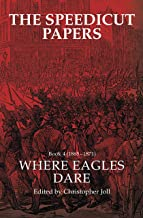 The Speedicut Papers Book 4 (1865–1871): Where Eagles Dare (History; Action; Adventure)