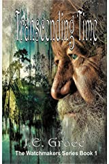 Transcending Time: The Watchmaker's Series Book1 Kindle Edition