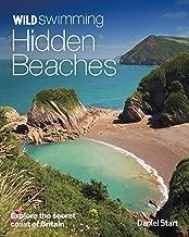 Wild Swimming Hidden Beaches: Explore Britain's Secret Coast by Daniel Start (14-Apr-2014) Paperback