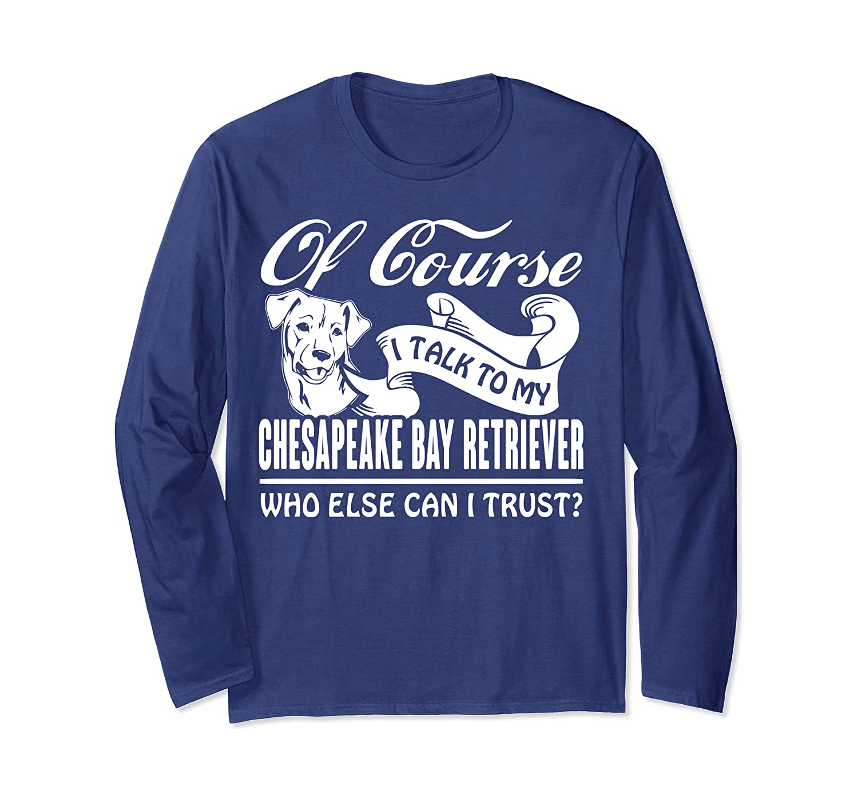 I talk to My Chesapeake Bay Retriever I trust funny Long Sleeve T-Shirt
