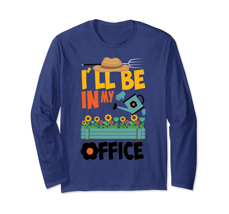 I'll Be In My Office Garden Cute Gardener Summer Funny Gift Long Sleeve T-Shirt