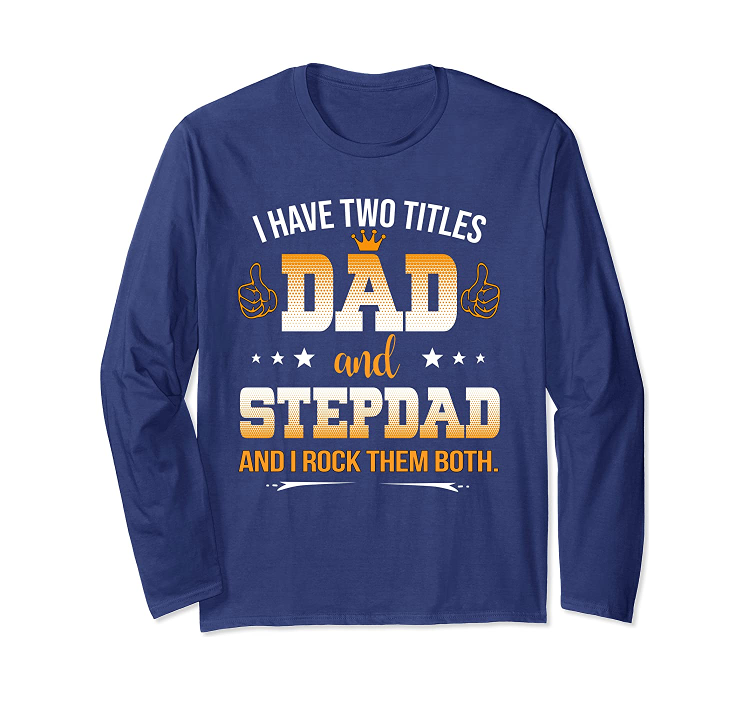 I Have Two Titles Dad And Stepdad Rock Them Both Funny Gift Long Sleeve T-Shirt-Cotoa