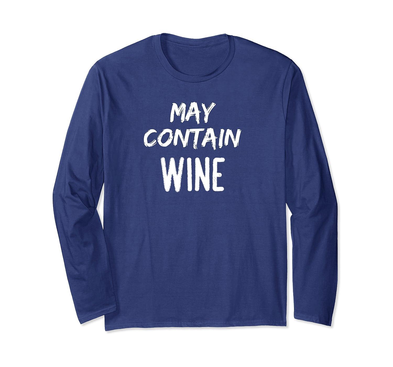 Funny Drinking Tee May Contain Wine Wine Lovers Gift Idea Long Sleeve T-Shirt-Yolotee