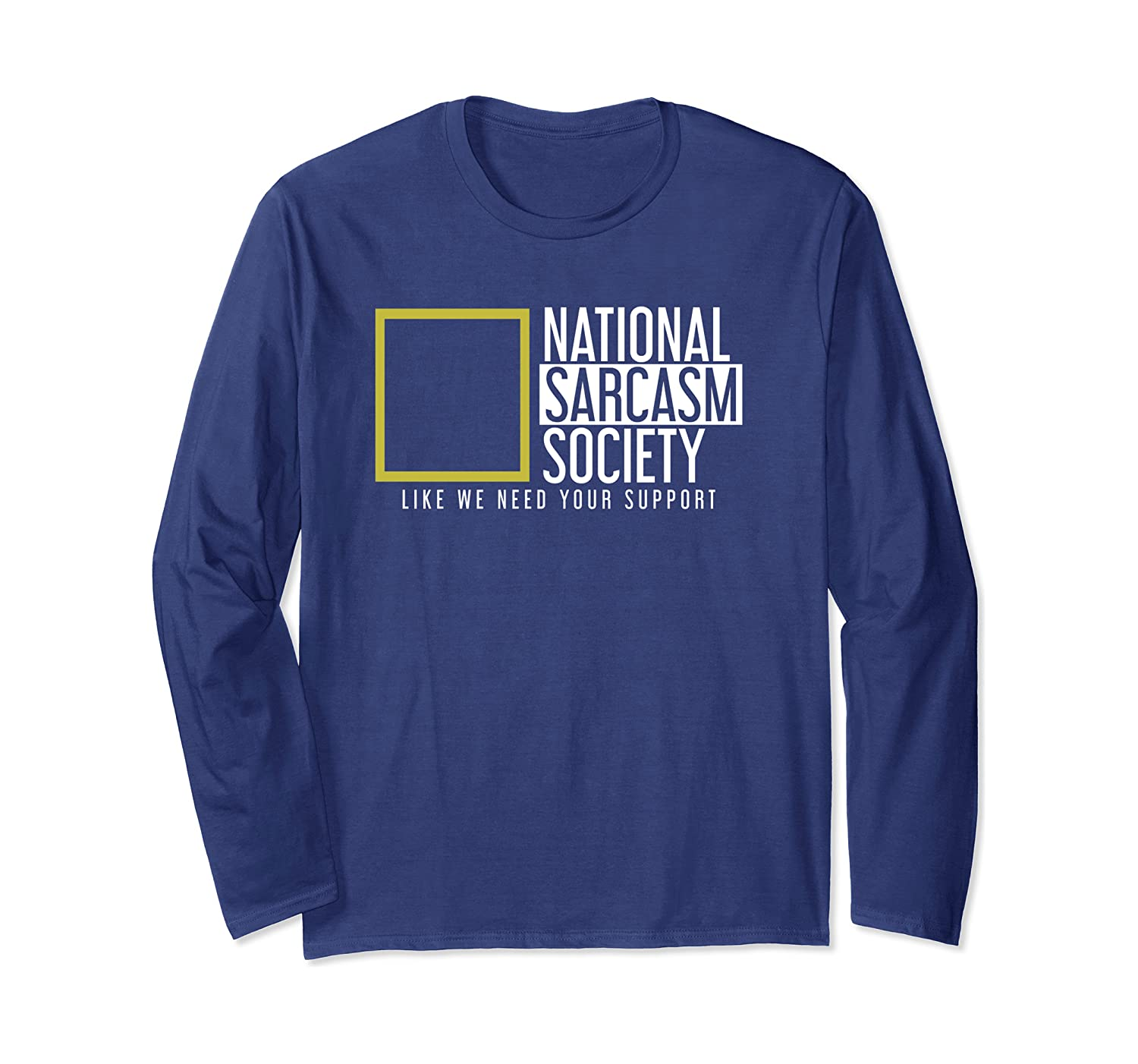 Like we Need Your Support National Sarcasm Society Sarcastic Unisex T-Shirt