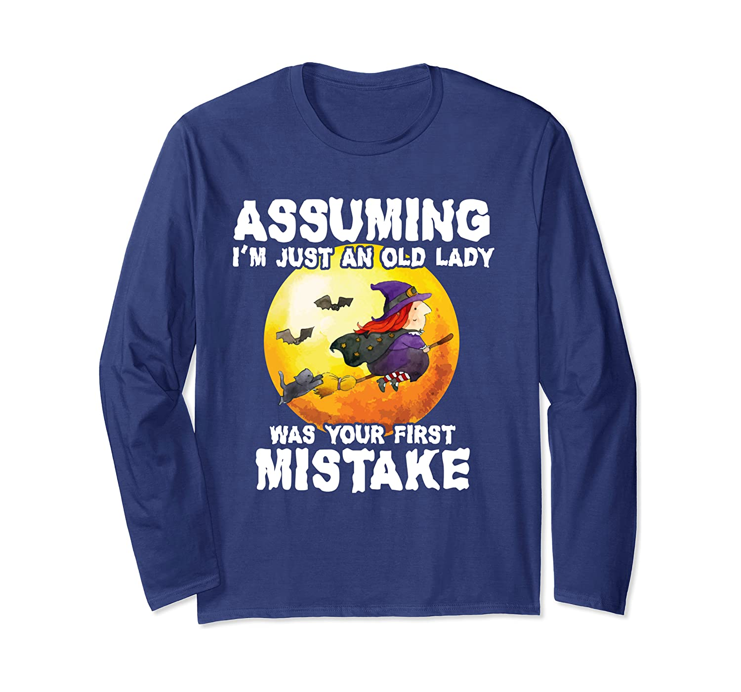 Assuming I'm Just An Old Lady Was Your First Mistake - Witch Long Sleeve T-Shirt-SFS