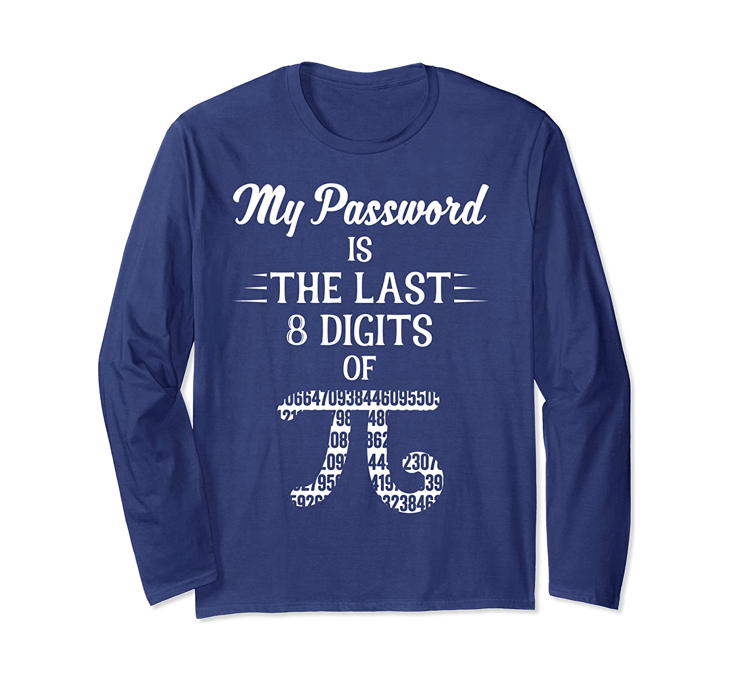 My Password Is The Last 8 Digits Of Pi Day Science Geek Nerd Long Sleeve T-Shirt