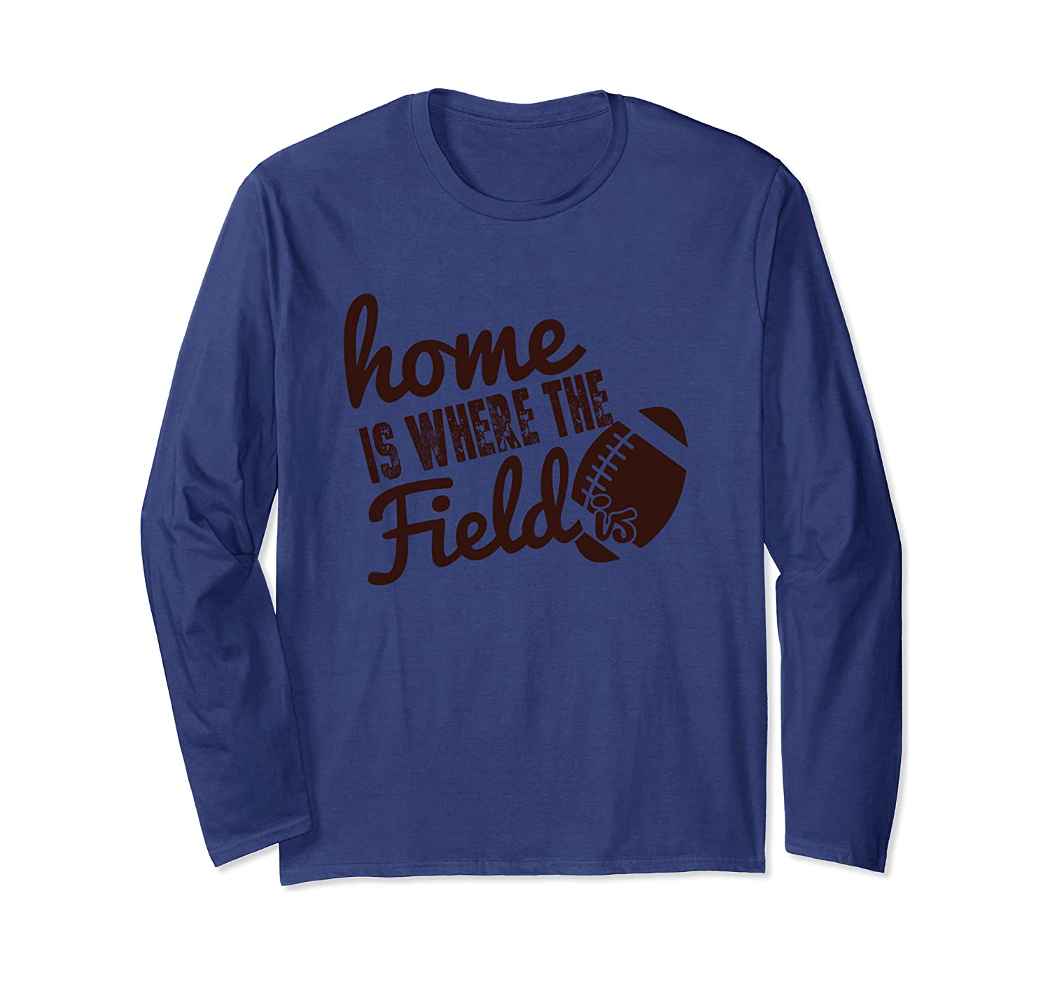 Home Is Where The Field Is - Funny Football T Shirt