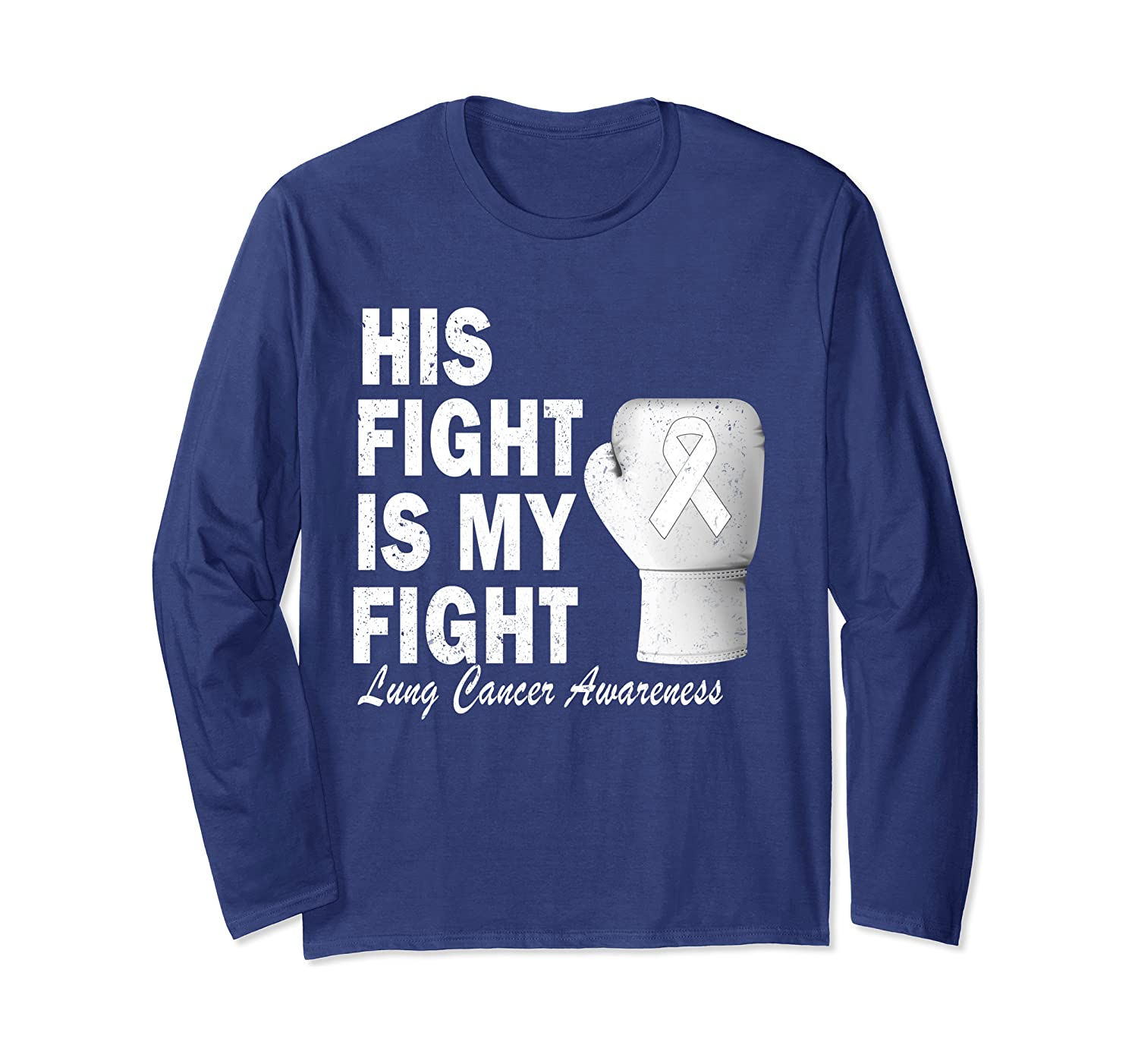 Lung Cancer Awareness Gift His Fight Is My Fight  Long Sleeve T-Shirt