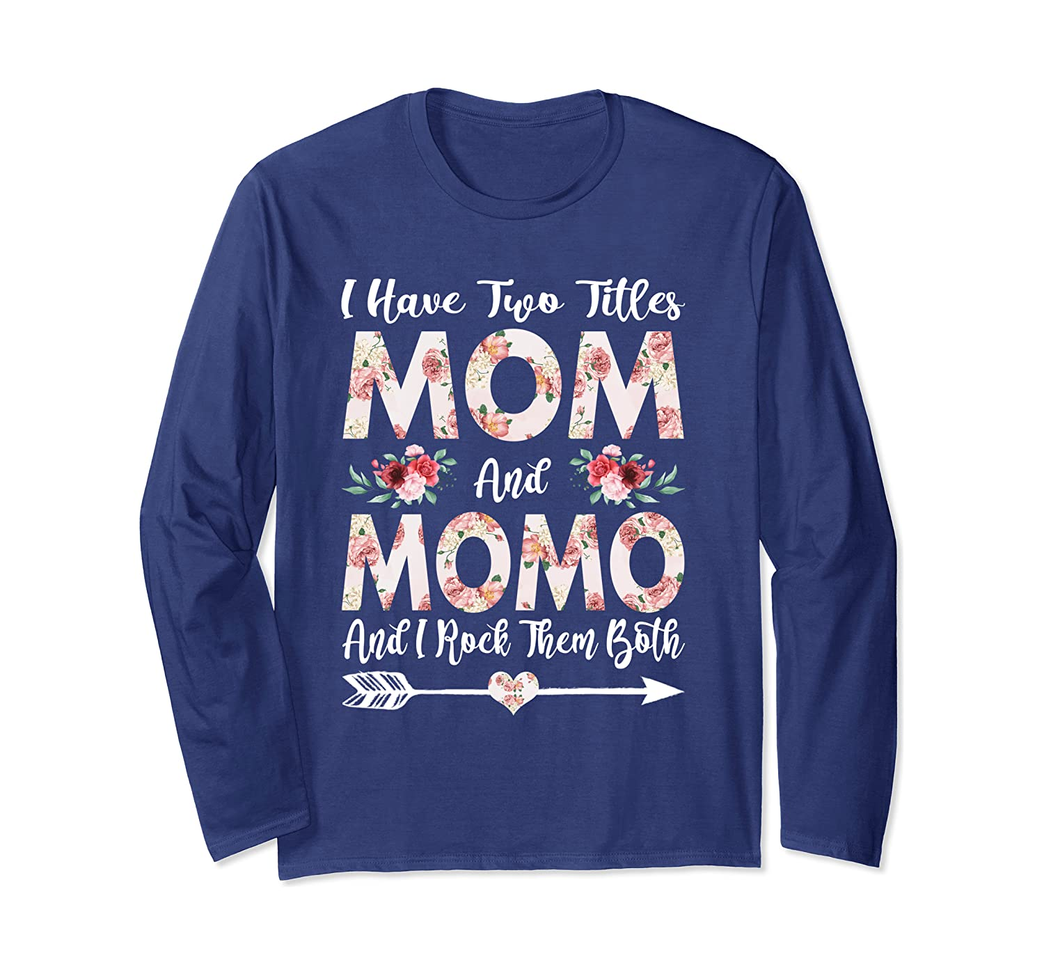 I Have Two Titles Mom And Momo Flowers Mother's Day Long Sleeve T-Shirt-Awarplus