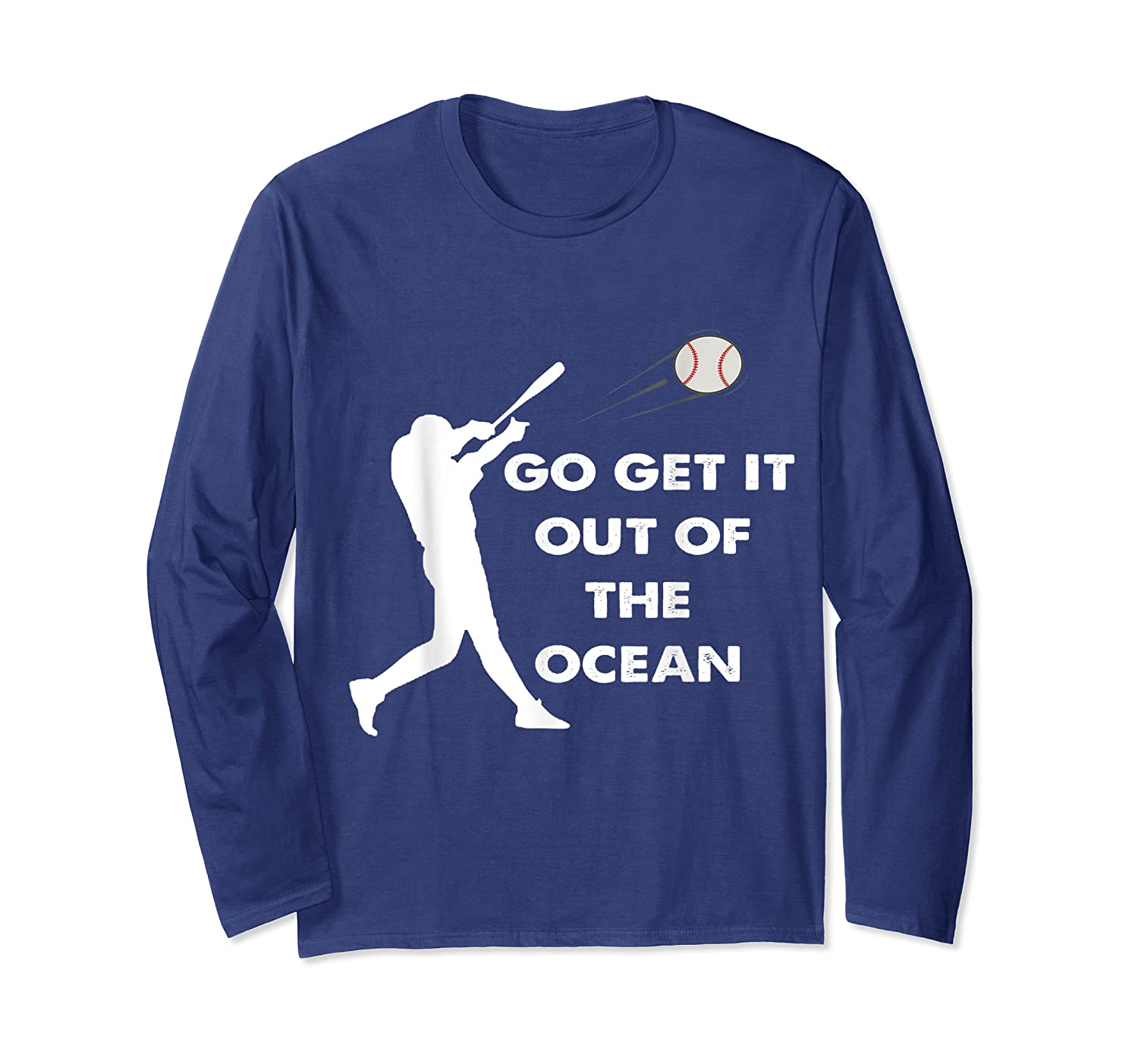 Go Get It Out Of The Ocean Funny Baseball Love Shirts Long Sleeve T-shirt