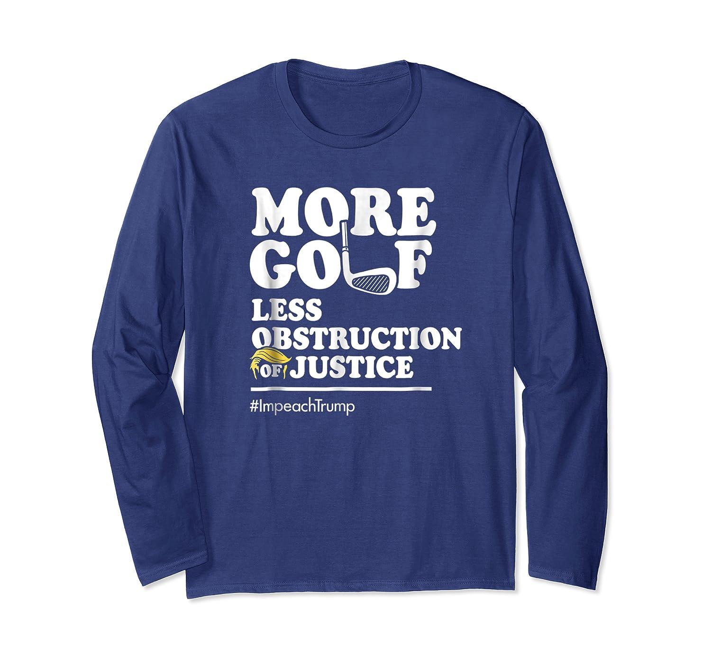 Funny Impeach Trump T Shirt More Golf Less Obstruction Long Sleeve T-shirt