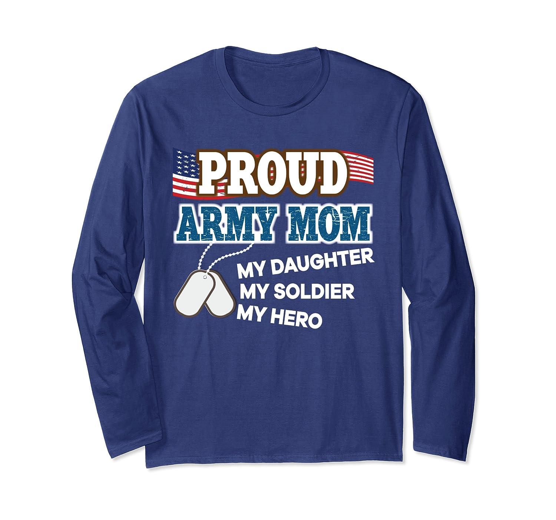 Proud Army Mom My Daughter Soldier Hero Veteran's Mother  Long Sleeve T-Shirt