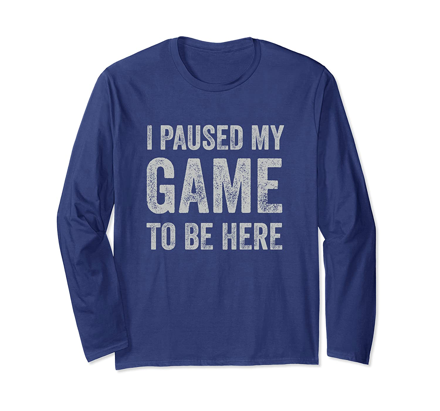 I Paused My Game To Be Here - Funny Video Game Lover Gift Long Sleeve T-Shirt-ANZ