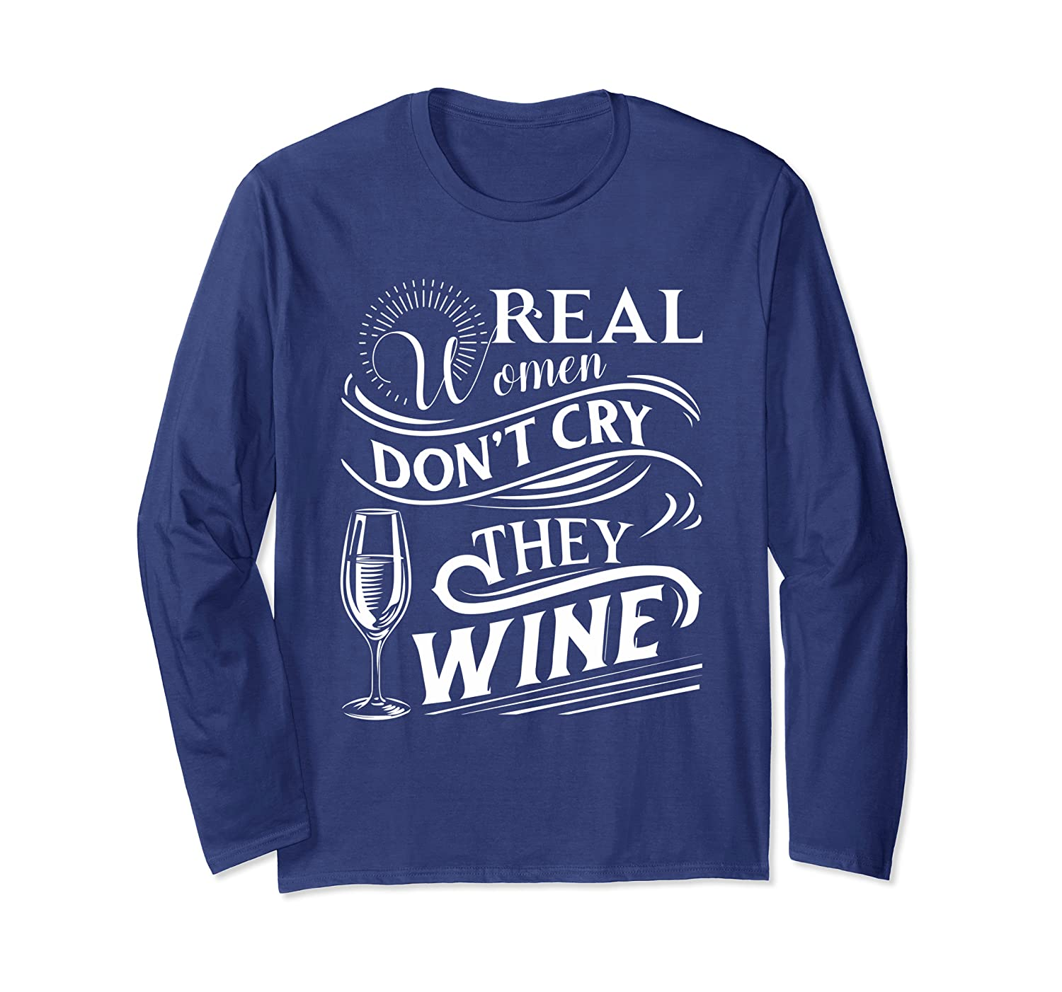 Real women don't cry they Wine Long Sleeve T-Shirt