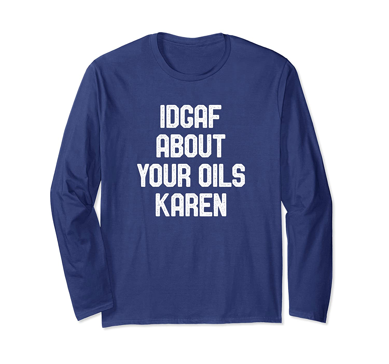 IDGAF About Your Oils Karen Long Sleeve T-Shirt