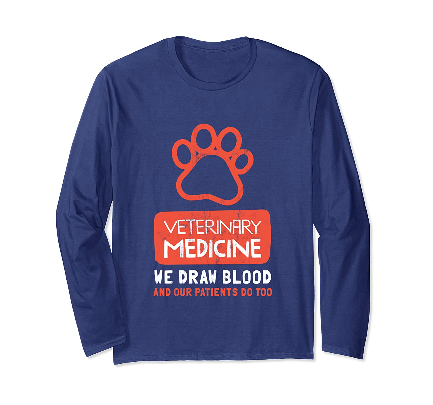 We Draw Blood and Our Patients Do Too – Vet Tech Long Sleeve T-Shirt