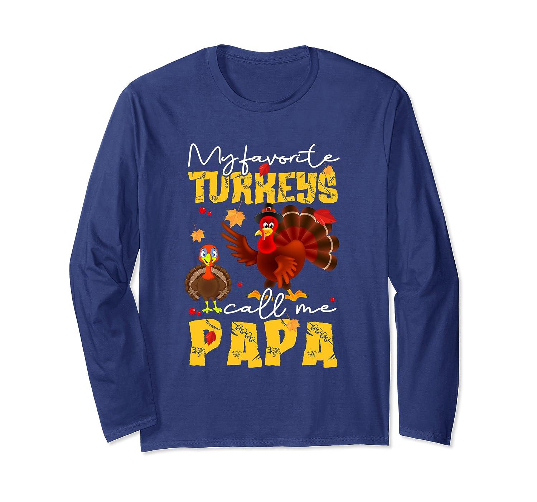 My Favorite Turkeys Call Me Papa Thanksgiving Custome Long Sleeve T-Shirt-ANZ