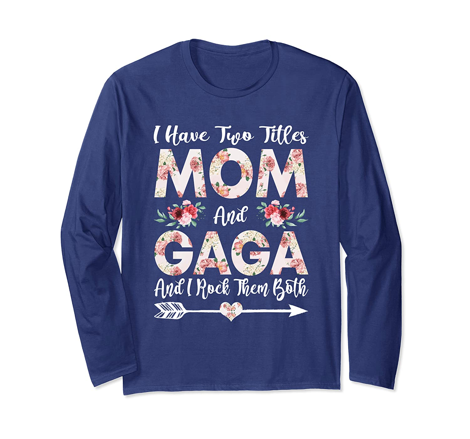 I Have Two Titles Mom And Gaga Flowers Mother's Day Long Sleeve T-Shirt-Awarplus