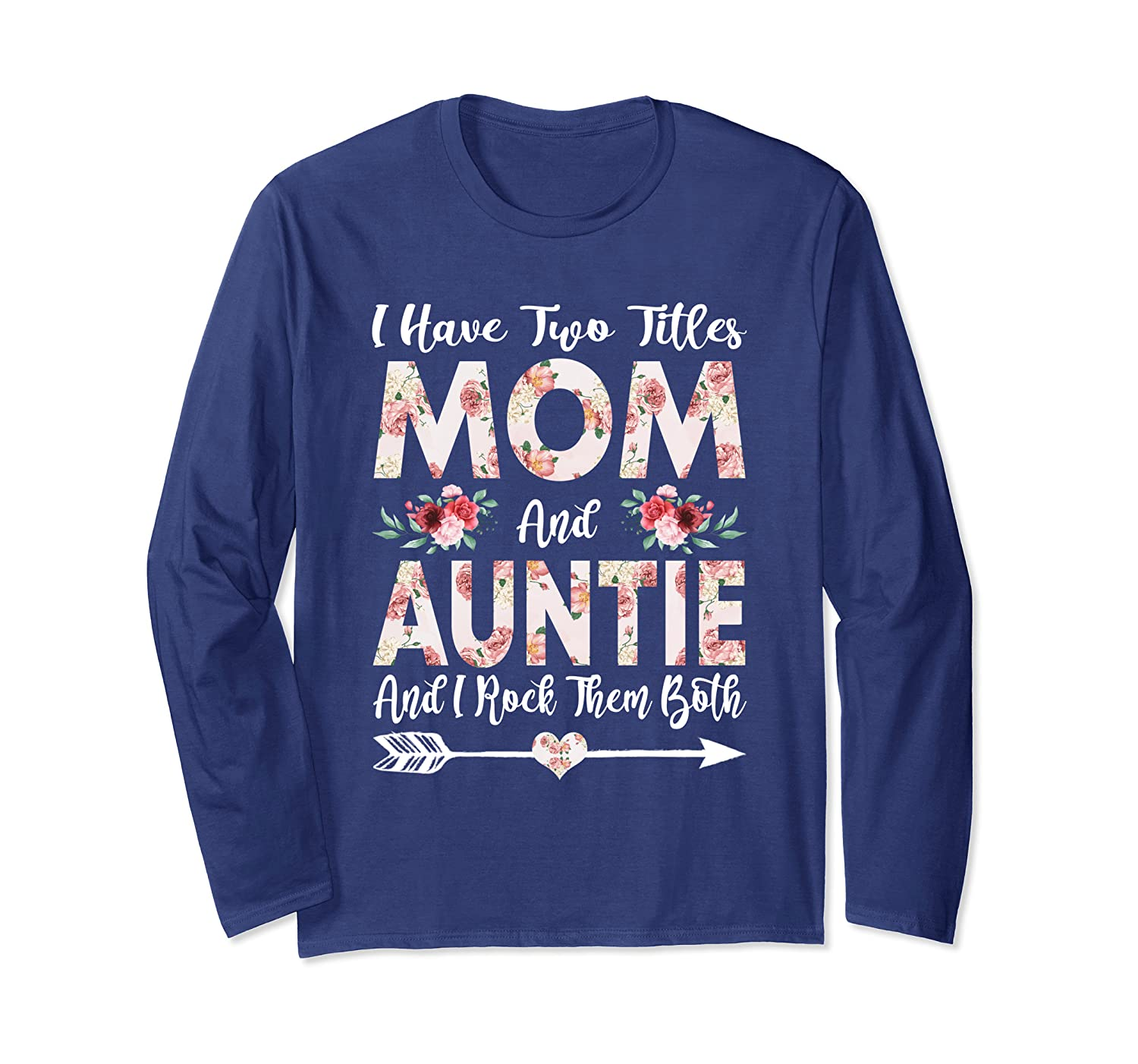 I Have Two Titles Mom And Auntie Flowers Mother's Day Long Sleeve T-Shirt-Awarplus