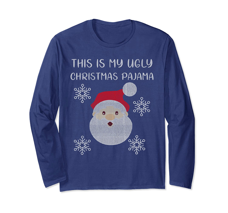 This Is My Ugly Christmas Pajama Xmas Ugly Sweater Gift Tee Long Sleeve T-Shirt