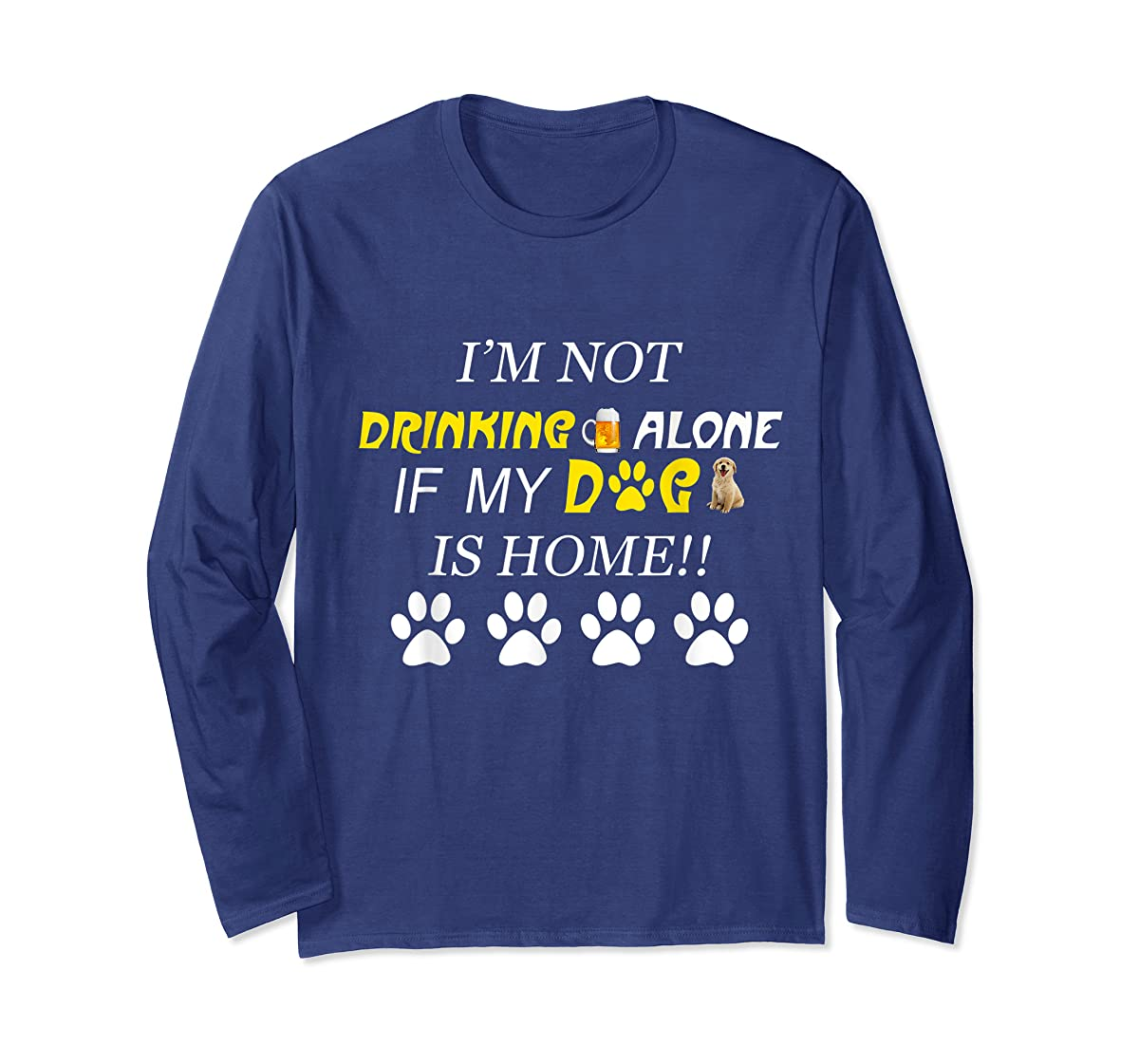 I'm Not Drinking Alone If My Dog Is Home Shirt Family Lover-Long Sleeve-Navy